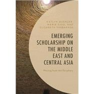 Emerging Scholarship on the Middle East and Central Asia Moving from the Periphery by Quenzer, Katlyn; Syed, Maria; Yarbakhsh, Elisabeth; Bowker, Sam; Akdedian, Harout; Isabaev, Azam; Gourlay, William; Gray, Matthew; Nelson, Ian, 9781498558426