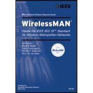 WirelessMAN Inside the IEEE 802.16 Standard for Wireless Metropolitan Area Networks by Eklund, Carl; Marks, Roger B.; Ponnuswamy, Subbu; Stanwood, Kenneth L.; van Waes, Nico J. M., 9780738148427