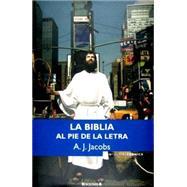 La Biblia al pie de la letra/ The Year of Living Biblically by Jacobs, A. J., 9788466638432