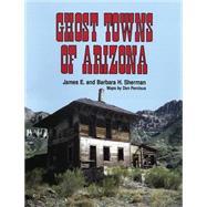 Ghost Towns of Arizona,Sherman, James E.,9780806108438