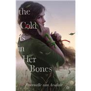 The Cold Is in Her Bones by Van Arsdale, Peternelle, 9781481488440