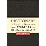 A Dictionary of English Grammar for Students of Biblical Languages by Greenwood, Kyle, 9780310098447