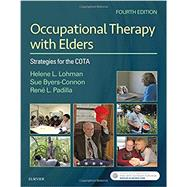 Occupational Therapy With Elders by Lohman, Helene L.; Byers-Connon, Sue; Padilla, Rene L., Ph.D., 9780323498463