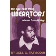 We Are Our Own Liberators...,Muntaqim, Jalil A,9780974288468