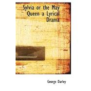 Sylvia or the May Queen: A Lyrical Drama by Darley, George, 9781110898510