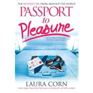 Passport to Pleasure : The Hottest Sex from Around the World by Corn, Laura, 9781416968511