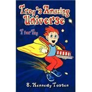 Troys's Amazing Universe: T for Toy by Tosten, S. Kennedy, 9780974318516