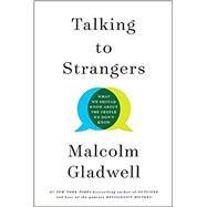 Talking to Strangers What We...,Gladwell, Malcolm,9780316478526