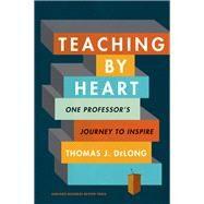 Teaching by Heart by Delong, Thomas J., 9781633698529
