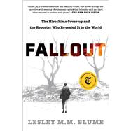 Fallout The Hiroshima Cover-up and the Reporter Who Revealed It to the World by Blume, Lesley M.M., 9781982128531