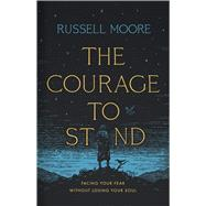 The Courage to Stand by Moore, Russell D., 9781535998536