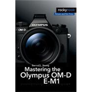 Mastering the Olympus OM-D E-M1 by Young, Darrell, 9781937538545