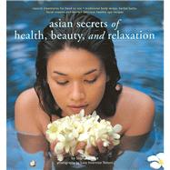Asian Secrets of Health, Beauty, and Relaxation by Benge, Sophie, 9789625938547