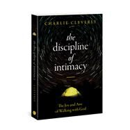 The Discipline of Intimacy by Cleverly, Charlie, 9780830778553
