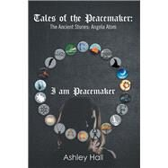Tales of the Peacemaker by Hall, Ashley, 9781796018554
