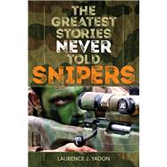 The Greatest Stories Never Told by Yadon, Laurence J., 9781493038558