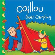 Caillou Goes Camping by Harvey, Roger; Sevigny, Eric, 9782894508565