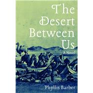 The Desert Between Us by Barber, Phyllis, 9781948908566