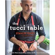 The Tucci Table Cooking With Family and Friends by Tucci, Stanley; Blunt, Felicity, 9781476738567