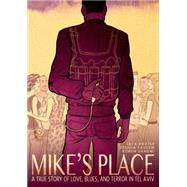 Mike's Place A True Story of Love, Blues, and Terror in Tel Aviv by Baxter, Jack; Faudem, Joshua; Shadmi, Koren, 9781596438576
