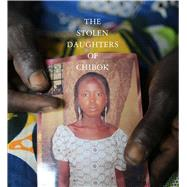 The Stolen Daughters of Chibok by Muhammed-oyebode, Aisha; Akinleye, Akintunde, 9781576878590