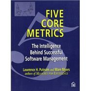 Five Core Metrics: The Intelligence Behind Successful Software Management by Putnam, Lawrence; Myers, Ware, 9780133488593