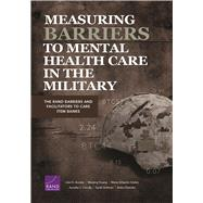 Measuring Barriers to Mental Health Care in the Military by Acosta, Joie D.; Huang, Wenjing; Edelen, Maria Orlando; Cerully, Jennifer L.; Soliman, Sarah, 9780833098603