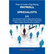 How to Land a Top-Paying Payroll Specialists Job: Your Complete Guide to Opportunities, Resumes and Cover Letters, Interviews, Salaries, Promotions, What to Expect from Recruiters and More by Marshall, Sandra, 9781486128617