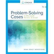 Problem Solving Cases In Microsoft Access & Excel by Monk, Ellen; Brady, Joseph; Mendelsohn, Emilio, 9780357138632