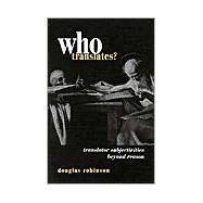Who Translates? : Translator Subjectivities Beyond Reason by Robinson, Douglas, 9780791448632