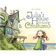 Julia's House for Lost Creatures by Hatke, Ben; Hatke, Ben, 9781596438668