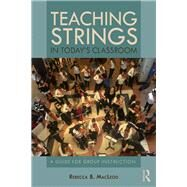 Teaching Strings: A Guide for Group Instruction by MacLeod; Rebecca, 9780815368670