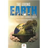 The Living Earth : Processes That Change Earth | Children's Science & Nature Books by Baby Professor, 9781541968677