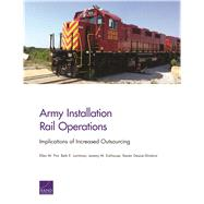 Army Installation Rail Operations Implications of Increased Outsourcing by Pint, Ellen M.; Lachman, Beth E.; Eckhause, Jeremy M.; Deane-shinbrot, Steven, 9780833098689