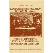 Lectures on the Relation Between Law and Public Opinion in England During the Nineteenth Century by Dicey,Albert Venn, 9780878558698