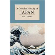 A Concise History of Japan,Brett L. Walker,9780521178723