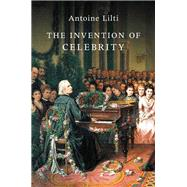 The Invention of Celebrity,Lilti, Antoine; Jeffress, Lynn,9781509508747
