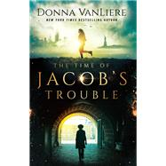 The Time of Jacob's Trouble by VanLiere, Donna, 9780736978750