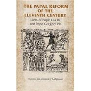 The Papal Reform of the Eleventh Century Lives of Pope Leo IX and Pope Gregory VII by Robinson, I. S., 9780719038754