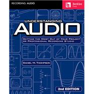 Understanding Audio Getting the Most Out of Your Project or Professional Recording Studio by Thompson, Daniel M., 9781495028755