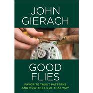 Good Flies by Gierach, John; Glickman, Barry, 9781493048779
