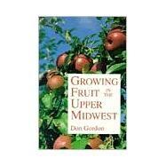 Growing Fruit in the Upper...,Gordon, Don,9780816618781