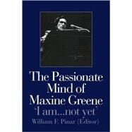 The Passionate Mind of Maxine Greene: 'I am ... not yet' by Pinar,William F., 9780750708784