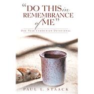 Do This in Remembrance of Me by Staack, Paul L., 9781973678786