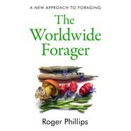 The Worldwide Forager by Phillips, Roger, 9781783528820