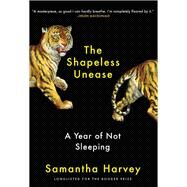 The Shapeless Unease by Harvey, Samantha, 9780802148827
