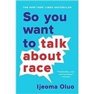 So You Want to Talk About Race,Oluo, Ijeoma,9781580058827