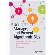 Understand, Manage, and Prevent Algorithmic Bias by Baer, Tobias, 9781484248843