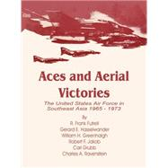 Aces and Aerial Victories: The United States Air Force in Southeast Asia 1965 - 1973 by Futrell, R. Frank, 9780898758849
