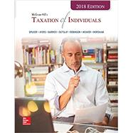 McGraw-Hill's Taxation of Individuals 2018 Edition by Spilker, Brian; Ayers, Benjamin; Barrick, John; Outslay, Edmund; Robinson, John; Weaver, Connie; Worsham, Ronald, 9781260008852